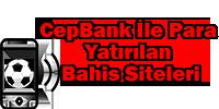CepBank İle Para Yatırılan Bahis Siteleri – Cepbank Bahis Firmaları